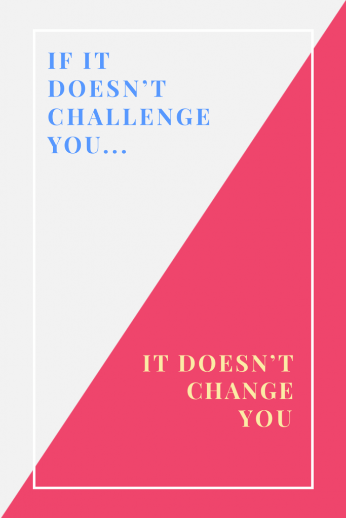 Inspiration for tough workouts: If it doesn't challenge you it doesn't change you quote