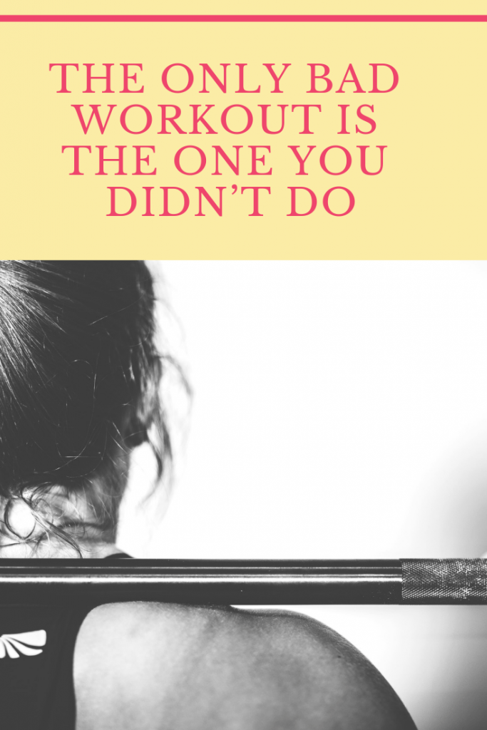 Inspiration for tough workouts: The only bad workout is the one you didn't do quote