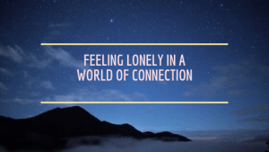 blog header, night sky, Feeling Lonely In A World Of Connection