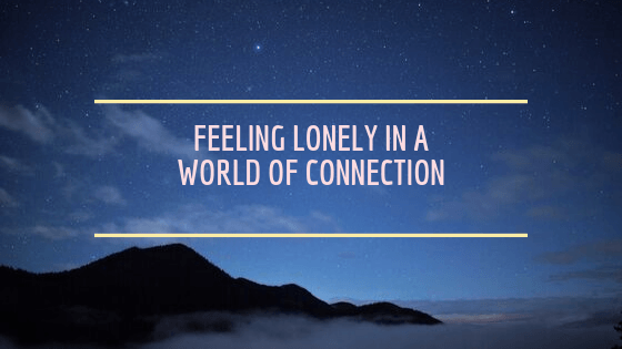 blog post tittle.night sky. Feeling Lonely In A World Of Connection
