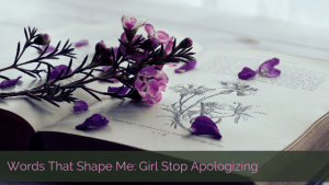 Girl Stop Apologizing