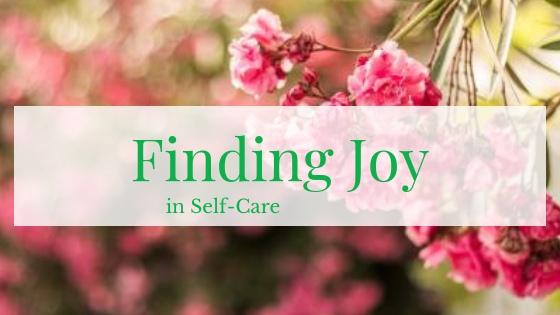 Finding Joy in Self-care