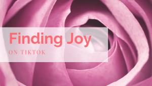 Finding Joy on TikTok
